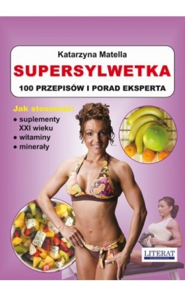 Supersylwetka. 100 przepisów i porad eksperta - Katarzyna Matella - Ebook - 978-83-7774-473-4