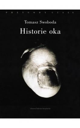 Historie oka - Tomasz Swoboda - Ebook - 978-83-7453-166-5