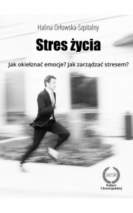 STRES ŻYCIA. Jak okiełznać emocje? Jak zarządzać stresem? - Halina Orłowska-Szpitalny - Ebook - 978-83-61833-11-6