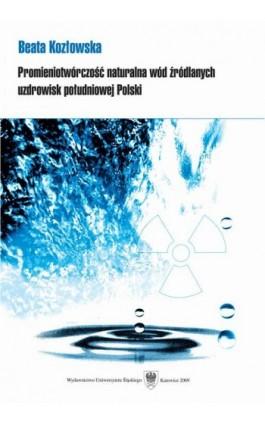 Promieniotwórczość naturalna wód źródlanych uzdrowisk południowej Polski - Beata Kozłowska - Ebook - 978-83-8012-783-8