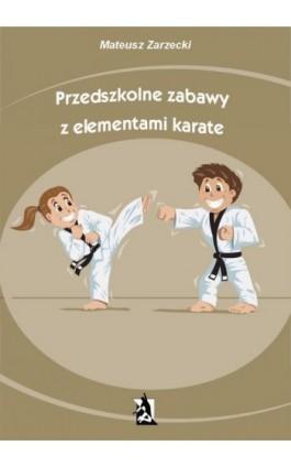 Przedszkolne zabawy z elementami karate - Mateusz Zarzecki - Ebook - 978-83-7900-244-3