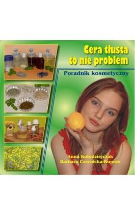 Cera tłusta to nie problem - Anna Kołodziejczak - Ebook - 83-85284-55-9