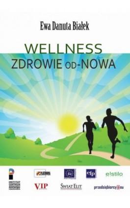 Wellness Zdrowie od-Nowa - Ewa Danuta Białek - Ebook - 978-83-63428-67-9