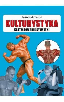 Kulturystyka Kształtowanie sylwetki - Leszek Michalski - Ebook - 978-83-7774-424-6