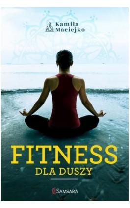 Fitness dla duszy - Kamila Maciejko - Ebook - 978-83-65442-39-0