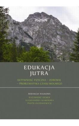 Edukacja Jutra. Aktywność fizyczna – zdrowie – problematyka czasu wolnego - Ebook - 978-83-64788-23-9