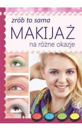 Makijaż na różne okazje - Katarzyna Jastrzębska - Ebook - 978-83-7774-521-2