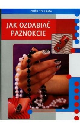 Jak ozdabiać paznokcie - Marta Jendraszak - Ebook - 978-83-7898-512-9