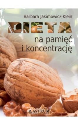 Dieta na pamięć i koncentrację - Barbara Jakimowicz-Klein - Ebook - 978-83-7277-673-0