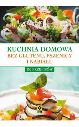 Kuchnia domowa bez glutenu, pszenicy i nabiału - Antoinette Savill - Ebook - 978-83-7773-464-3