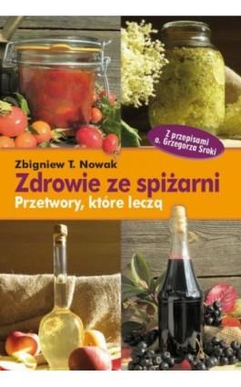 Zdrowie ze spiżarni - Zbigniew T. Nowak - Ebook - 978-83-7835-179-5