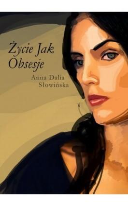 Życie jak obsesje - Anna Dalia Słowińska - Ebook - 978-83-7859-134-4