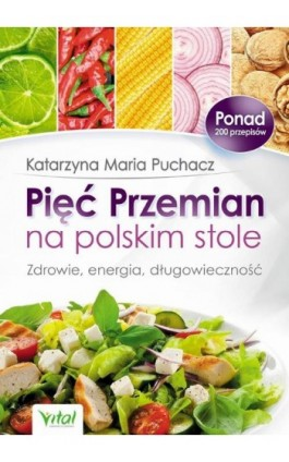 Pięć Przemian na polskim stole. Zdrowie, energia, długowieczność - Katarzyna Maria Puchacz - Ebook - 978-83-64278-83-9