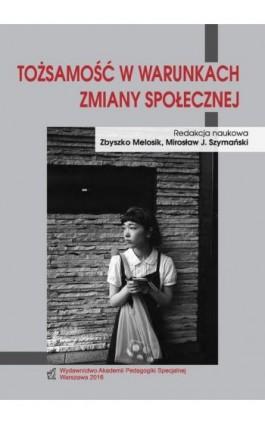 Tożsamość w warunkach zmiany społecznej - Zbyszko Melosik - Ebook - 978-83-64953-43-9