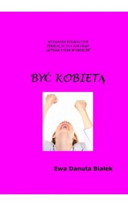 Być kobietą - Ewa Danuta Białek - Ebook - 978-83-63428-05-1