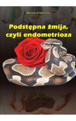 Podstępna żmija, czyli endometrioza - Marzena Grzybowska - Ebook - 978-83-7900-218-4