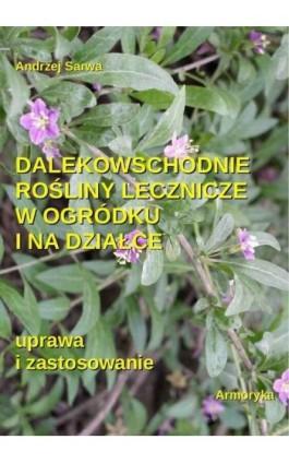Dalekowschodnie rośliny lecznicze w ogródku i na działce - Andrzej Sarwa - Ebook - 978-83-62661-92-3