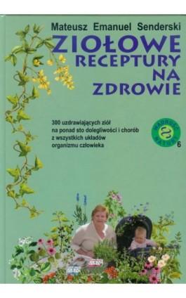 Ziołowe receptury na zdrowie - Mateusz Emanuel Senderski - Ebook - 978-83-924-8495-0