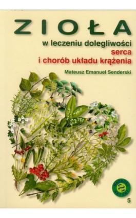 Zioła w leczeniu dolegliwości serca i układu krążenia - Mateusz Emanuel Senderski - Ebook - 978-83-924-8494-3