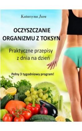 Oczyszczanie organizmu z toksyn - Katarzyna Jura - Ebook - 978-83-7859-479-6