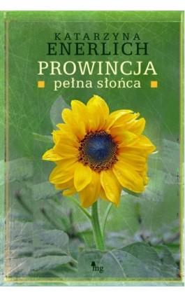 Prowincja pełna słońca - Katarzyna Enerlich - Ebook - 978-83-7779-051-9