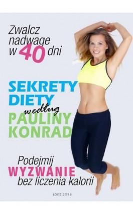 Sekrety diety według Pauliny Konrad - Paulina Konrad - Ebook - 978-83-62733-47-7