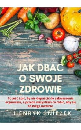 Jak dbać o swoje zdrowie - Henryk Śnieżek - Ebook - 978-83-8119-053-4