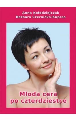 Młoda cera po czterdziestce - Anna Kołodziejczak - Ebook - 978-83-852849-2-5