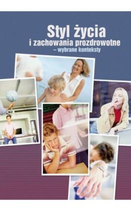 Styl życia i zachowania prozdrowotne - wybrane konteksty - Ebook - 978-83-7405-589-5
