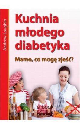 Kuchnia młodego diabetyka - Andrew Laughin - Ebook - 978-83-63758-89-9