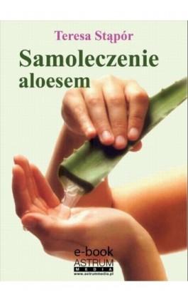 Samoleczenie aloesem - Teresa Stąpór - Ebook - 978-83-63758-96-7