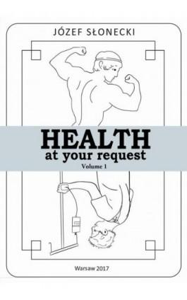 Health at your request Volume 1 - Józef Słonecki - Ebook - 978-83-948289-4-3