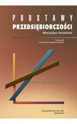 Podstawy przedsiębiorczości - Mieczysław Nasiłowski - Ebook - 978-83-87251-33-8