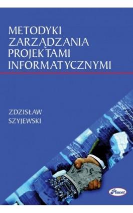 Metodyki zarządzania projektami informatycznymi - Zdzisław Szyjewski - Ebook - 978-83-7488-059-6