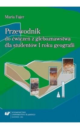 Przewodnik do ćwiczeń z gleboznawstwa dla studentów I roku geografii - Maria Fajer - Ebook - 978-83-8012-137-9