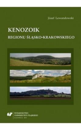 Kenozoik regionu śląsko-krakowskiego - Józef Lewandowski - Ebook - 978-83-8012-099-0