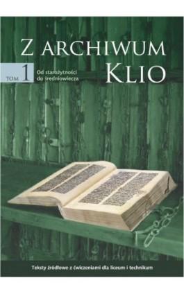 Z archiwum Klio, tom 1: Od starożytności do średniowiecza. Teksty źródłowe z ćwiczeniami dla liceum i technikum - Dariusz Ostapowicz - Ebook - 978-83-7420-032-5