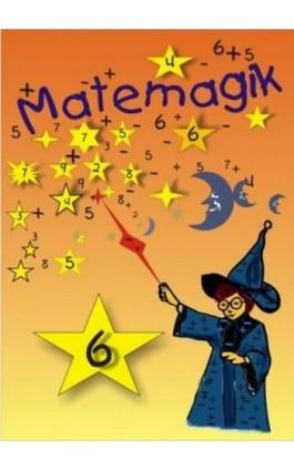 Matemagik Zbiór ciekawych zadań dla uczniów początkowych klas szkoły podstawowej - Leokadia Szulc - Ebook - 978-83-89284-58-7