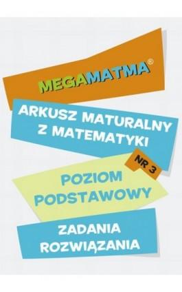Matematyka-Arkusz maturalny. MegaMatma nr 3. Poziom podstawowy. Zadania z rozwiązaniami. - Praca zbiorowa - Ebook - 978-83-63410-09-4
