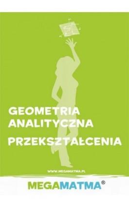 Matematyka-Geometria Analityczna, przekształcenia wg Megamatma. - Alicja Molęda - Ebook - 978-83-63410-01-8