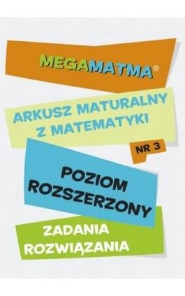 Matematyka-Arkusz maturalny. MegaMatma nr 3. Poziom rozszerzony. Zadania z rozwiązaniami. - Praca zbiorowa - Ebook - 978-83-63410-10-0