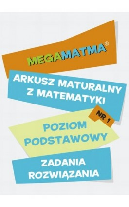 Matematyka-Arkusz maturalny. MegaMatma nr 1. Poziom podstawowy. Zadania z rozwiązaniami. - Praca zbiorowa - Ebook - 978-83-63410-02-5