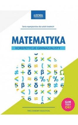 Matematyka Korepetycje gimnazjalisty - Adam Konstantynowicz - Ebook - 978-83-7892-215-5