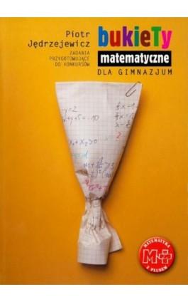 Bukiety matematyczne dla gimnazjum - Piotr Jędrzejewicz - Ebook - 978-83-7420-376-0