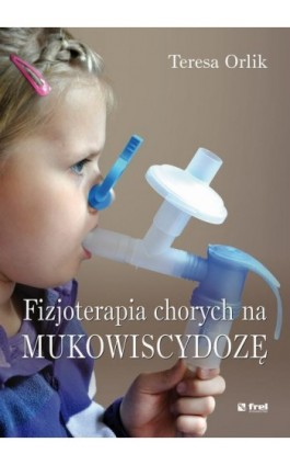 Fizjoterapia chorych na mukowiscydozę - Teresa Orlik - Ebook - 978-83-64691-03-4
