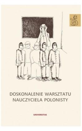 Doskonalenie warsztatu nauczyciela polonisty - Ebook - 978-83-242-1566-9