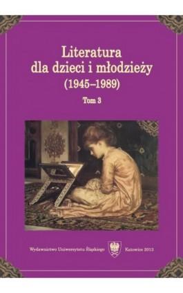 Literatura dla dzieci i młodzieży (1945–1989). T. 3 - Ebook - 978-83-8012-093-8