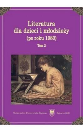 Literatura dla dzieci i młodzieży (po roku 1980). T. 2 - Ebook - 978-83-8012-095-2