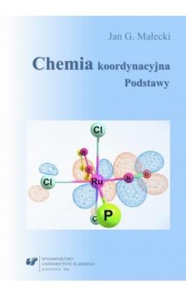 Chemia koordynacyjna - Jan Grzegorz Małecki - Ebook - 978-83-8012-575-9