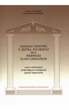 Zadania testowe z języka polskiego dla pierwszej klasy gimnazjum - Iwona Wierzba - Ebook - 978-83-89284-61-7